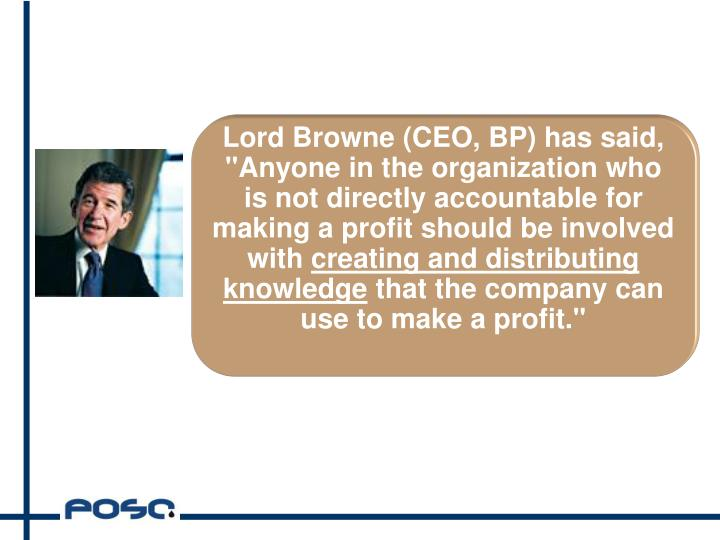 "Lord Browne (CEO, BP) has said, ""Anyone in the organization who is not directly accountable for making a profit should be involved with"