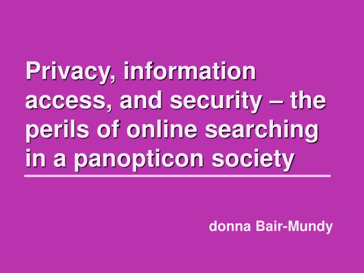 privacy information access and security the perils of online searching in a panopticon society n.