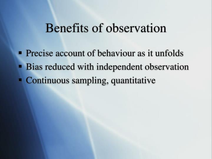 Benefits of observation