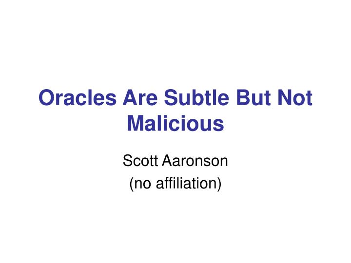 oracles are subtle but not malicious n.