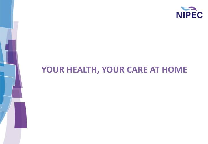 YOUR HEALTH, YOUR CARE AT HOME