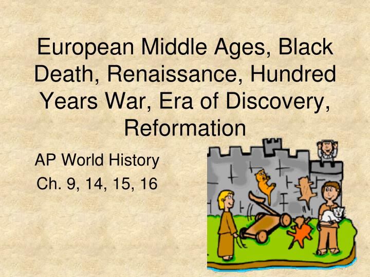 european middle ages black death renaissance hundred years war era of discovery reformation n.