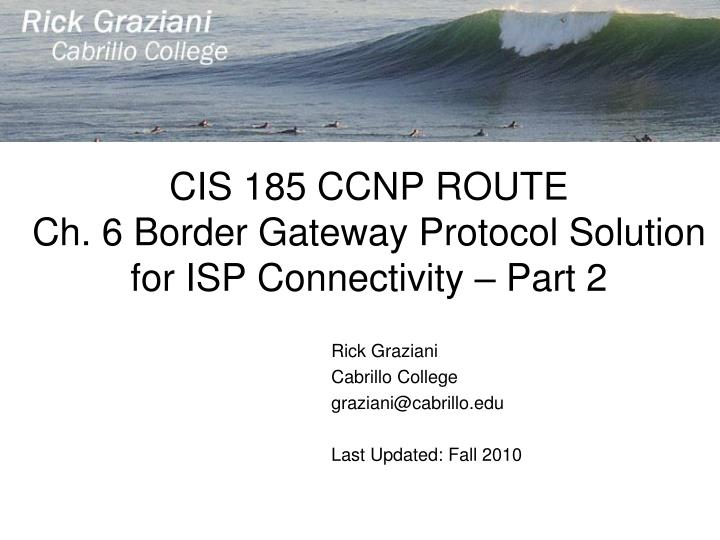 cis 185 ccnp route ch 6 border gateway protocol solution for isp connectivity part 2 n.