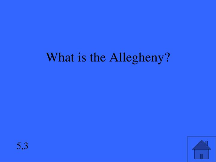 What is the Allegheny?