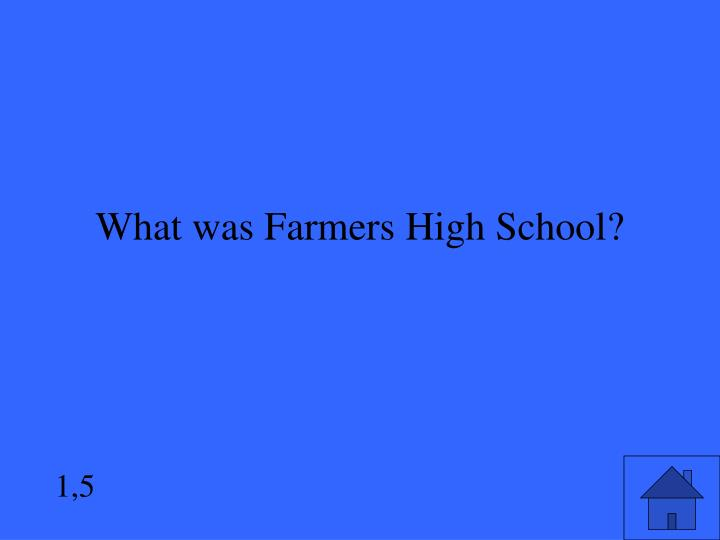 What was Farmers High School?