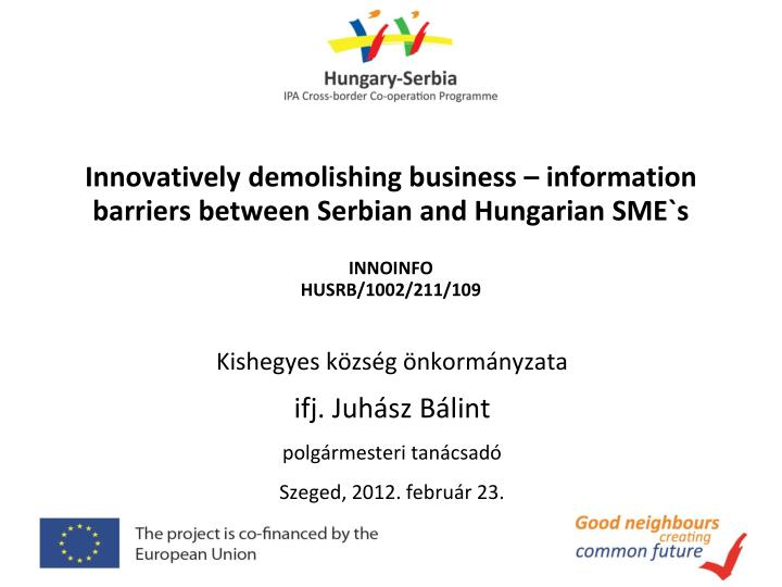 Innovatively demolishing business – information barriers between Serbian and Hungarian SME`s