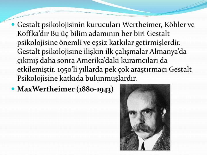 Gestalt psikolojisinin kurucuları Wertheimer, Köhler ve Koffka'dır Bu üç bilim adamının her...