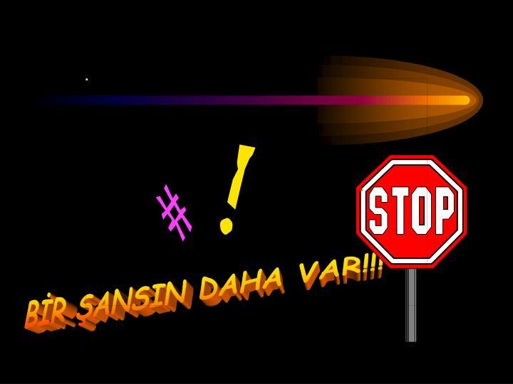 BİR ŞANSIN DAHA VAR!!!