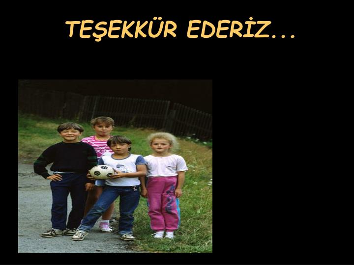 TEŞEKKÜR EDERİZ...