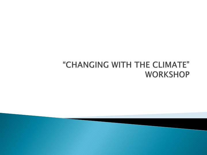 Changing with the climate workshop