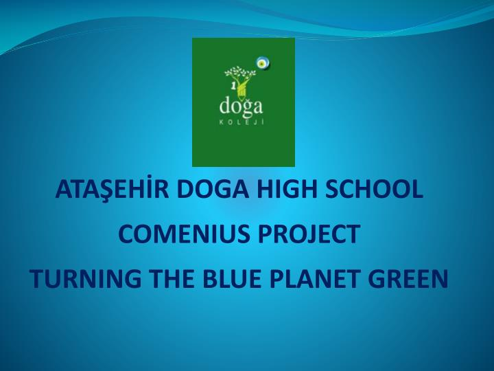 ata eh r doga high school comenius project turning the blue planet green n.