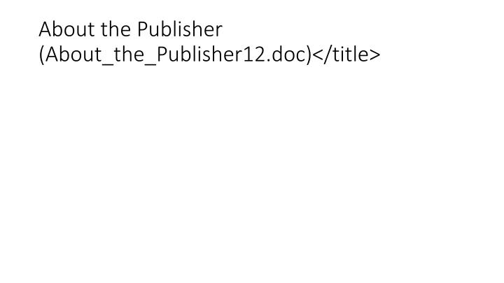 About the Publisher (About_the_Publisher12.doc)</title>