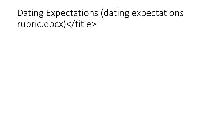 Dating Expectations (dating expectations rubric.docx)</title>