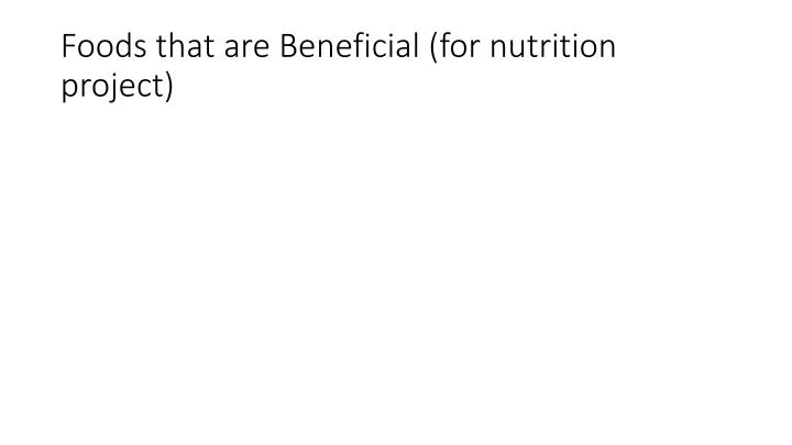 Foods that are Beneficial (for nutrition project)