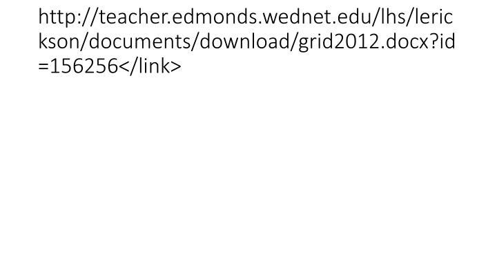 http://teacher.edmonds.wednet.edu/lhs/lerickson/documents/download/grid2012.docx?id=156256</link>