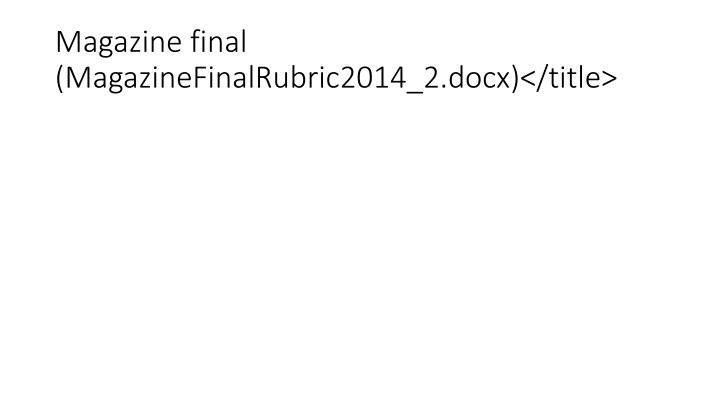 Magazine final (MagazineFinalRubric2014_2.docx)</title>
