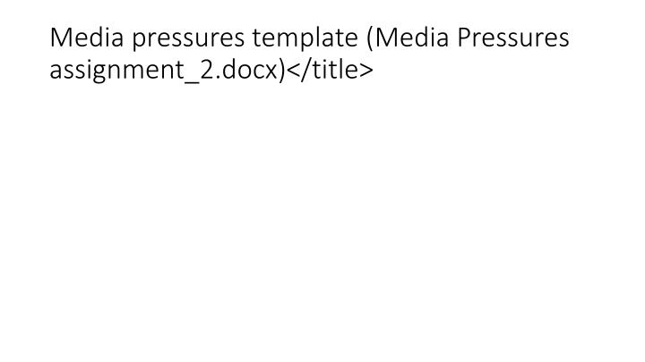 Media pressures template (Media Pressures assignment_2.docx)</title>