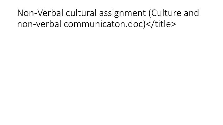 Non-Verbal cultural assignment (Culture and non-verbal communicaton.doc)</title>