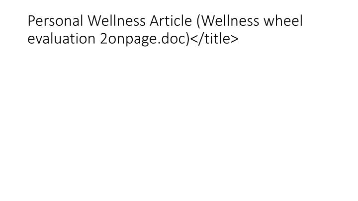 Personal Wellness Article (Wellness wheel evaluation 2onpage.doc)</title>