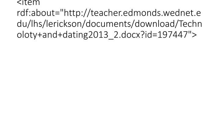 "<item rdf:about=""http://teacher.edmonds.wednet.edu/lhs/lerickson/documents/download/Technoloty+and+dating2013_2.docx?id=197447"">"