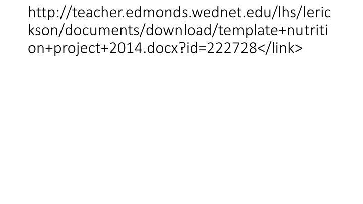 http://teacher.edmonds.wednet.edu/lhs/lerickson/documents/download/template+nutrition+project+2014.docx?id=222728</link>