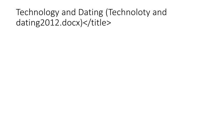 Technology and Dating (Technoloty and dating2012.docx)</title>