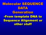 molecular sequence data generation from template dna to sequence alignment or other stuff
