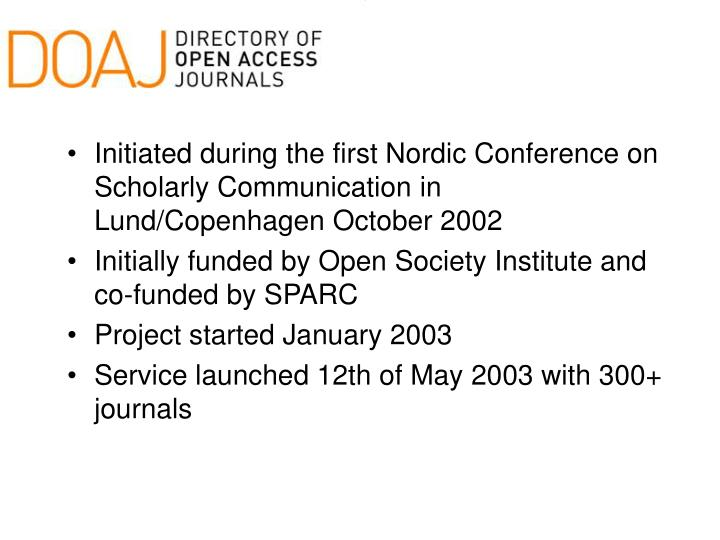 Initiated during the first Nordic Conference on Scholarly Communication in Lund/Copenhagen October 2002