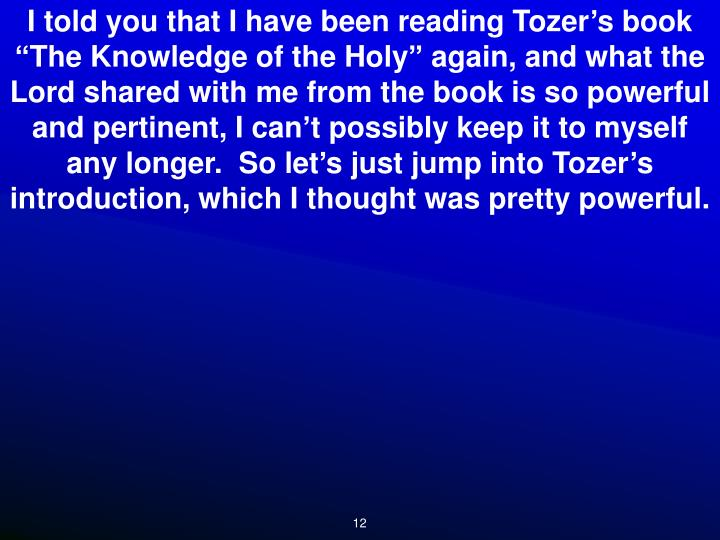 I told you that I have been reading Tozer