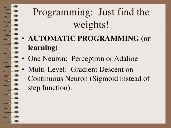 Programming:  Just find the weights!