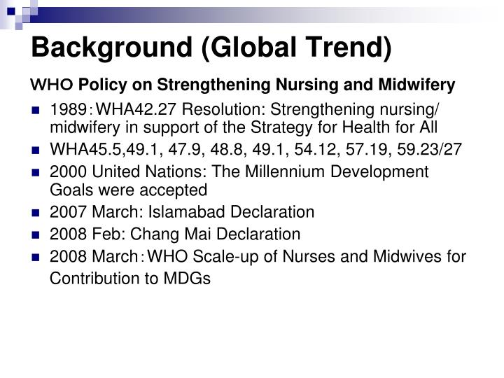 Background global trend policy on strengthening nursing and midwifery