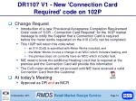 dr1107 v1 new connection card required code on 102p