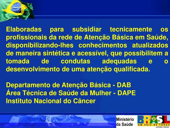 Elaboradas para subsidiar tecnicamente os profissionais da rede de Atenção Básica em Saúde, disp...
