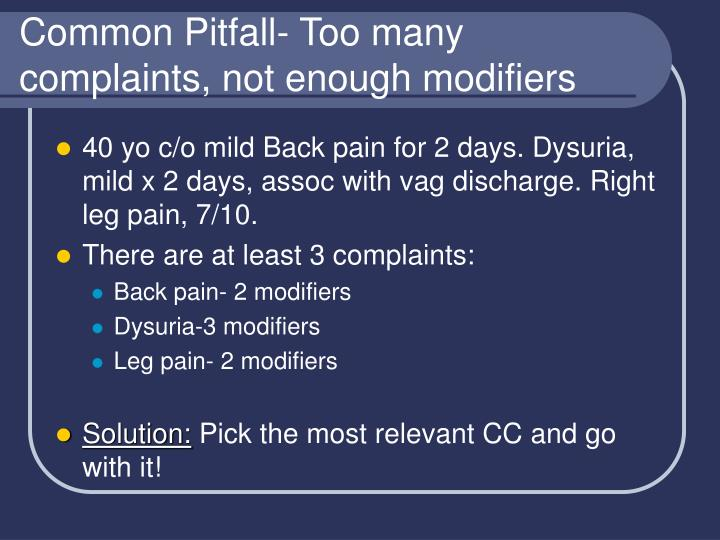 Common Pitfall- Too many complaints, not enough modifiers