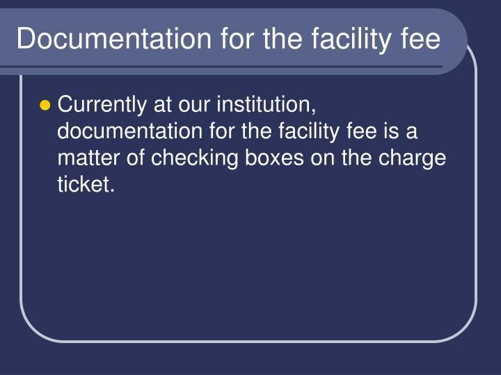 Documentation for the facility fee