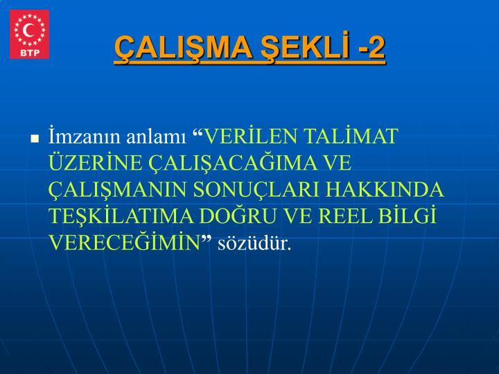 ÇALIŞMA ŞEKLİ -2