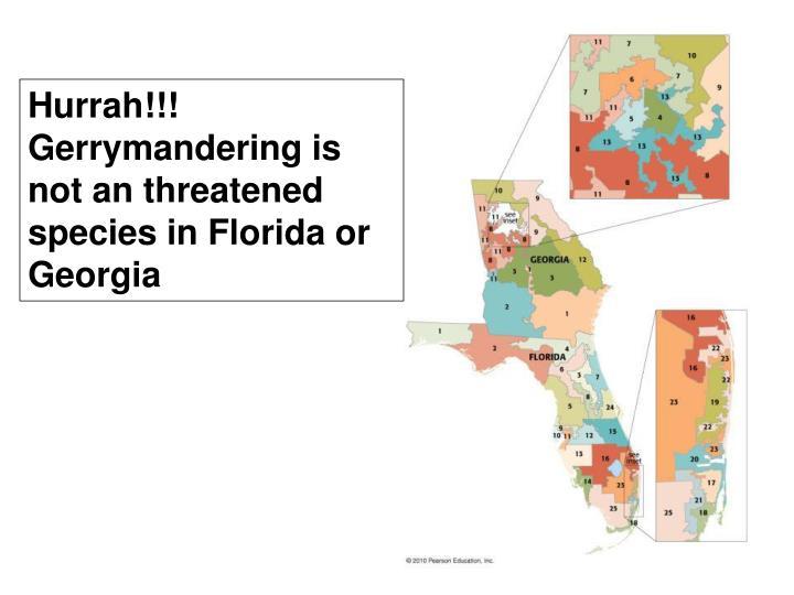 Hurrah!!! Gerrymandering is not an threatened species in Florida or Georgia