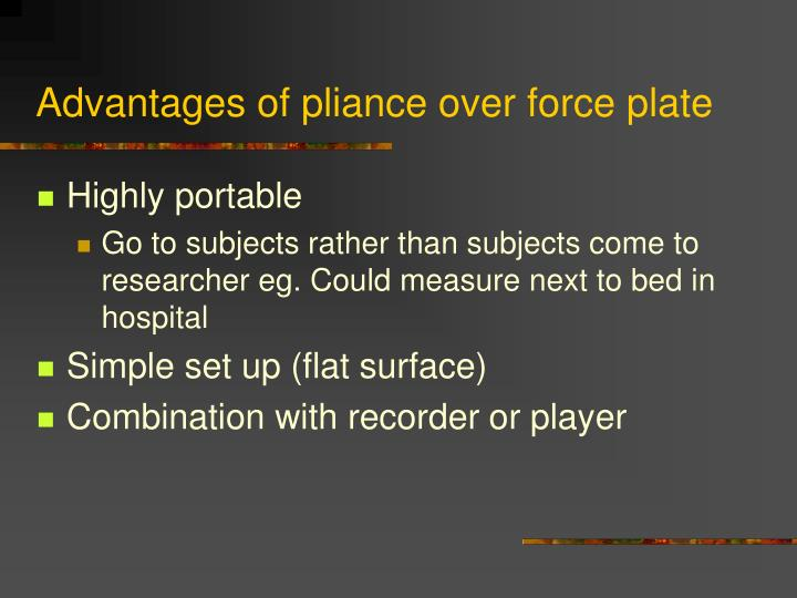 Advantages of pliance over force plate
