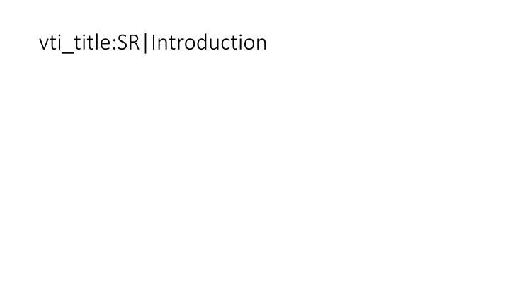 vti_title:SR|Introduction