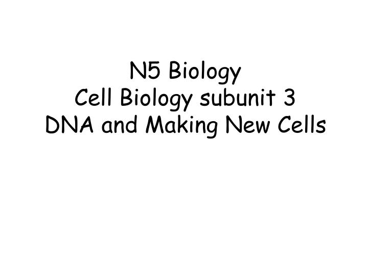 n5 biology cell biology subunit 3 dna and making new cells n.