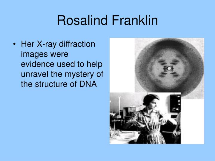 rosalind franklin research on the x ray diffraction techniques Rosalind franklin, a chemical physicist (1920-1958), used x-ray diffraction to determine the structure of dna in 1953 she described the dna has a helical structure with a period of 34 a and a radius of 10 a we suggest experiments of varying equipment and difficulty which enable students to.
