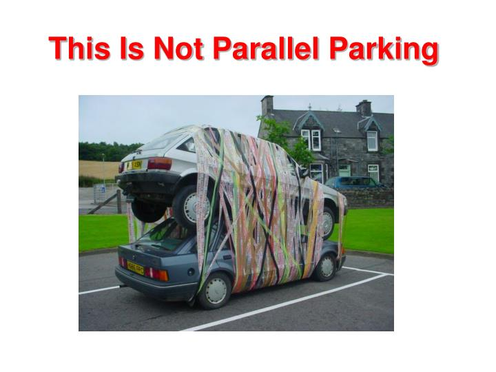 This Is Not Parallel Parking