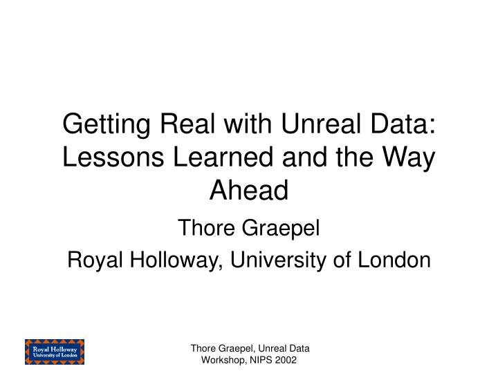 Getting real with unreal data lessons learned and the way ahead