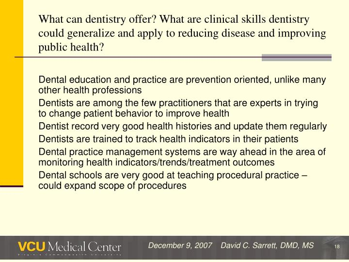 What can dentistry offer? What are clinical skills dentistry could generalize and apply to reducing disease and improving public health?