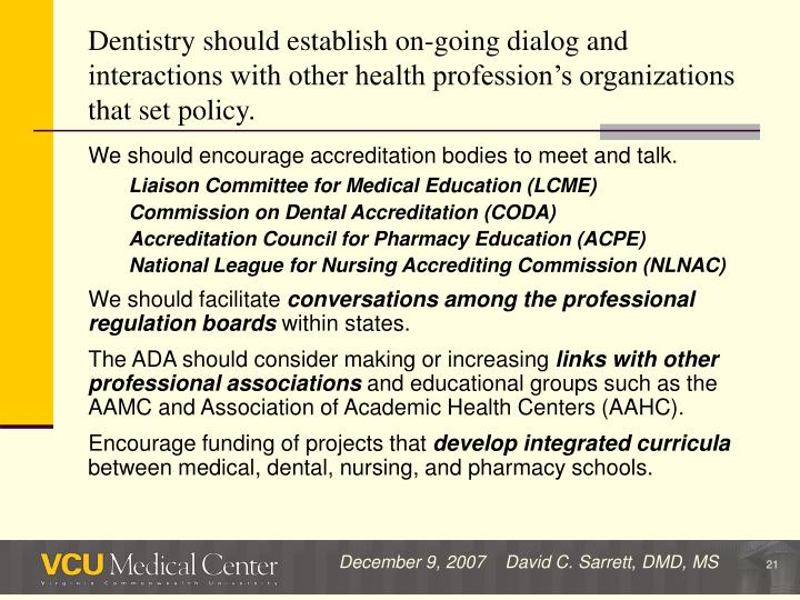 Dentistry should establish on-going dialog and interactions with other health profession's organizations that set policy.