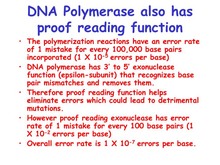 DNA Polymerase also has proof reading function