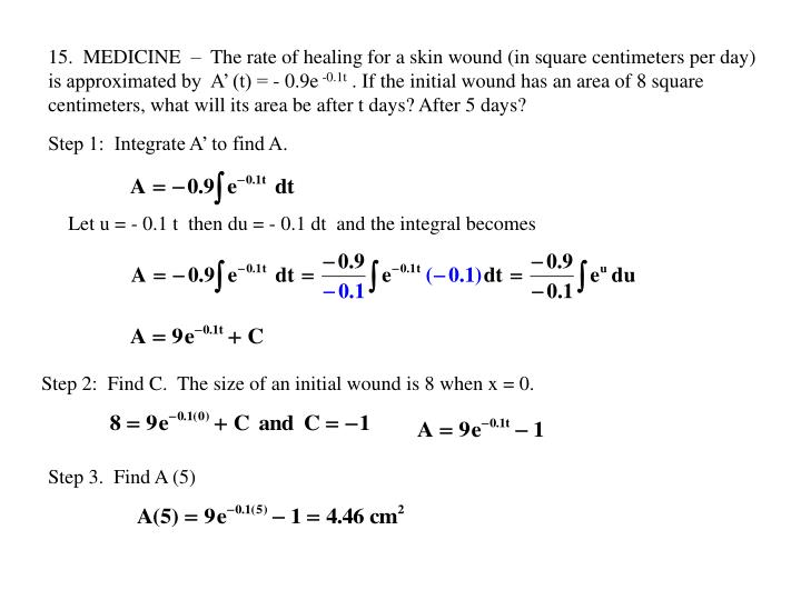 15.  MEDICINE  –  The rate of healing for a skin wound (in square centimeters per day) is approximated by  A' (t) = - 0.9e