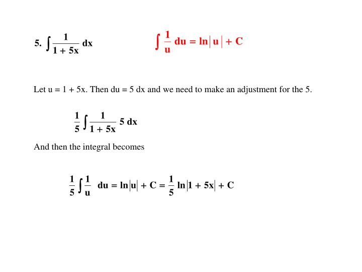 Let u = 1 + 5x. Then du = 5 dx and we need to make an adjustment for the 5.