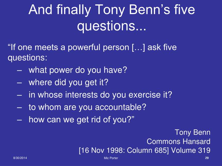 And finally Tony Benn's five questions...