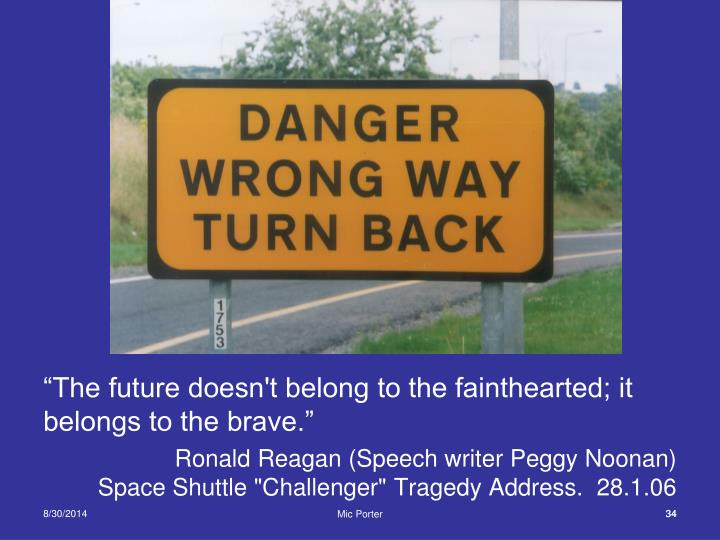 """""""The future doesn't belong to the fainthearted; it belongs to the brave."""""""